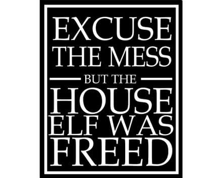Excuse The Mess But The House Elf Was Freed - Metal Wall Sign