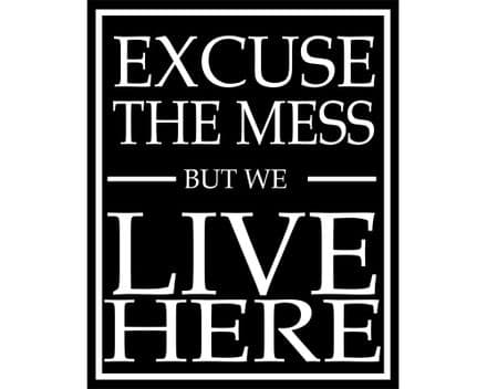 Excuse The Mess But We Live Here - Metal Humour Wall Sign