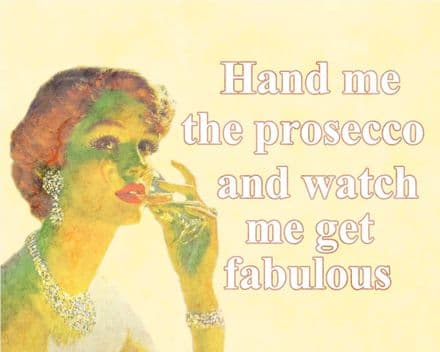 Hand Me The Prosecco And Watch Me Get Fabulous - Metal Humour Wall Sign