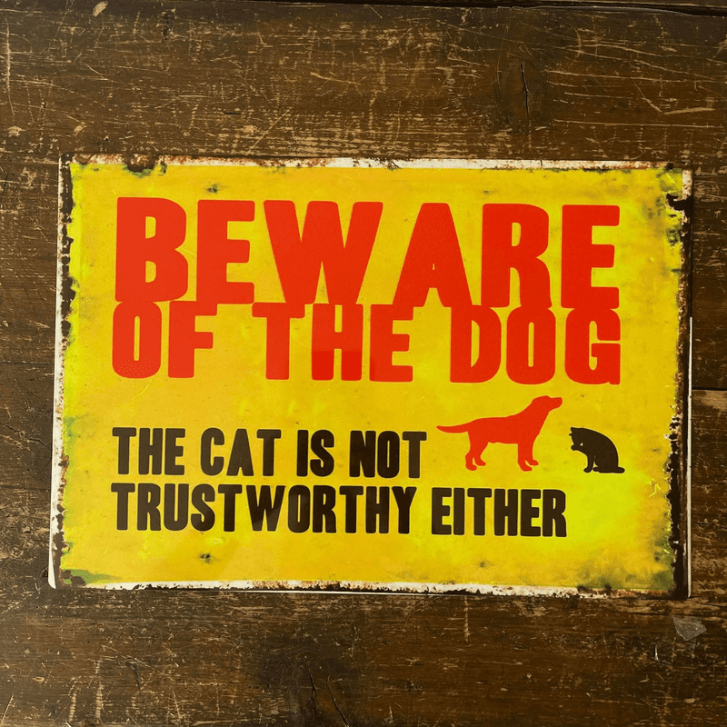 Beware Of The Dog The Cat Is Not Trust Worthy Either - Metal Advertising Wall Sign