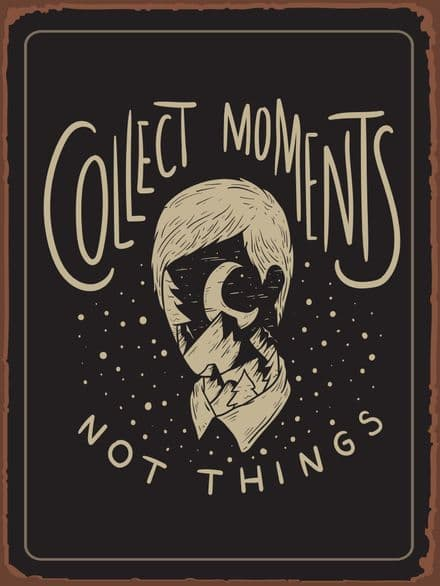 Collect Moments Not Things - Metal Sign Plaque