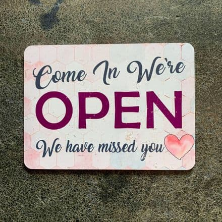 Come In We're open , We have missed you - Metal Vintage Wall Sign