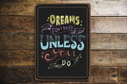 Dream Don't Work Unless You Do - Metal Sign Plaque