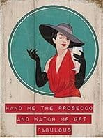 'Hand Me The Prosecco & Watch Me Get Fabulous!'